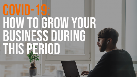 covid-19: how to grow your business during this period