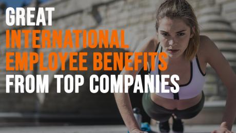 great international employee benefits from top companies
